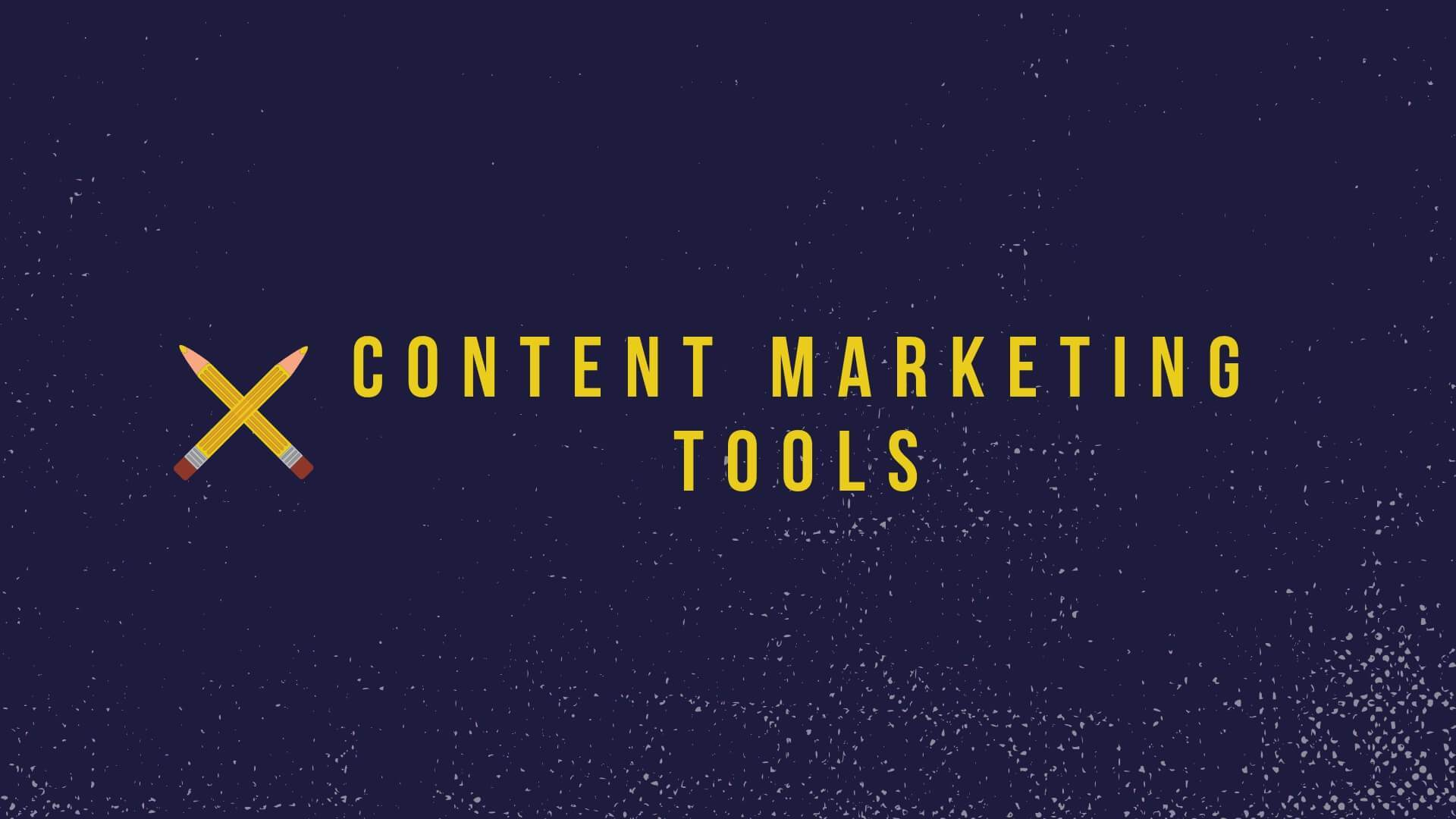 The Ultimate List Of Content Marketing Tools You Absolutely Need