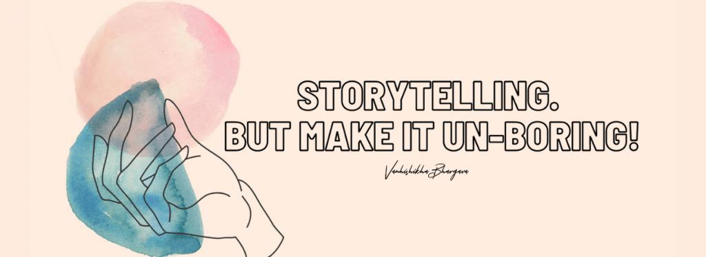 storytelling - but make it unboring
